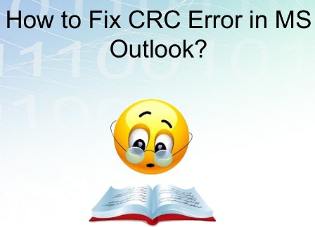 Fix CRC (Cyclic Redundancy Check) Error in Microsoft Outlook